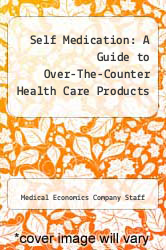 Self Medication: A Guide to Over-The-Counter Health Care Products by Medical Economics Company Staff - ISBN 9780874898811