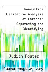 Cover of Nonsulfide Qualitative Analysis of Cations: Separating and Identifying Representative Cations from Groups A-E  (ISBN 978-0875404622)