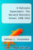 cover of A Delicate Experiment: The Harvard Business School 1908-1945