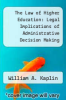 cover of The Law of Higher Education: Legal Implications of Administrative Decision Making