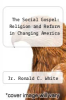 cover of The Social Gospel: Religion and Reform in Changing America