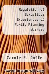 Regulation of Sexuality: Experiences of Family Planning Workers by Carole E. Joffe - ISBN 9780877224235
