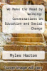 cover of We Make the Road by Walking: Conversations on Education and Social Change
