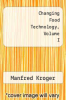 cover of Changing Food Technology, Volume I (1st edition)