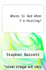 cover of Where Is God When I`m Hurting?