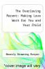 cover of The Overloving Parent: Making Love Work for You and Your Child