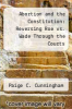 cover of Abortion and the Constitution: Reversing Roe vs. Wade Through the Courts