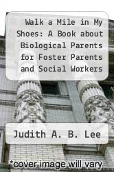 Cover of Walk a Mile in My Shoes: A Book about Biological Parents for Foster Parents and Social Workers EDITIONDESC (ISBN 978-0878683499)