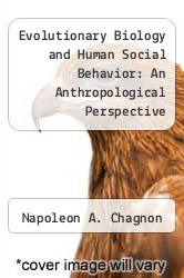 Evolutionary Biology and Human Social Behavior: An Anthropological Perspective by Napoleon A. Chagnon - ISBN 9780878721931
