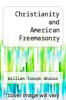 cover of Christianity and American Freemasonry (1st edition)