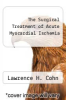 cover of The Surgical Treatment of Acute Myocardial Ischemia
