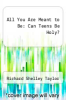 cover of All You Are Meant to Be: Can Teens Be Holy?