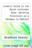 cover of Lunatic Guide to the David Letterman Show: Watching Television as a Pathway to Radical Self
