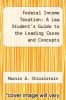 cover of Federal Income Taxation: A Law Student`s Guide to the Leading Cases and Concepts (3rd edition)