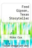 cover of Fred Gipson, Texas Storyteller