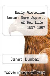Early Victorian Woman: Some Aspects of Her Life, 1837-1857 by Janet Dunbar - ISBN 9780883556931