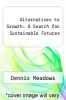 cover of Alternatives to Growth: A Search for Sustainable Futures