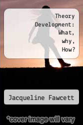 Theory Development: What, why, How? by Jacqueline Fawcett - ISBN 9780887372193