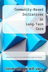 Community-Based Initiatives in Long-Term Care by Committee on Long-Term Care Staff National League for Nursing - ISBN 9780887372568