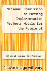 Cover of National Commission on Nursing Implementation Project; Models for the Future of Nursing EDITIONDESC (ISBN 978-0887374272)