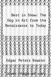 Cover of Best in Show: The Dog in Art from the Renaissance to Today EDITIONDESC (ISBN 978-0890901434)