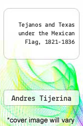Cover of Tejanos and Texas under the Mexican Flag, 1821-1836 EDITIONDESC (ISBN 978-0890965856)