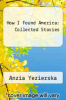cover of How I Found America: Collected Stories (1st edition)