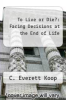 cover of To Live or Die?: Facing Decisions at the End of Life