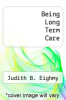 cover of Being Long Term Care (3rd edition)