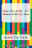 cover of Guerrilla Girls` Art Museum Activity Book