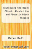 cover of Counseling the Black Client: Alcohol Use and Abuse in Black America