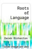 cover of Roots of Language