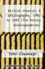 cover of British theatre: A bibliography, 1901 to 1985 (The Motley bibliographies)