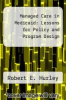 cover of Managed Care in Medicaid: Lessons for Policy and Program Design