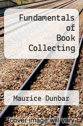 Fundamentals of Book Collecting by Maurice Dunbar - ISBN 9780910720045