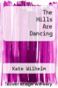 cover of The Hills Are Dancing