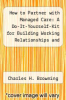cover of How to Partner with Managed Care: A Do-It-Yourself-Kit for Building Working Relationships and Getting Steady Referrals