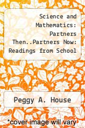 Science and Mathematics: Partners Then..Partners Now: Readings from School Science and Mathematics on the Integration of Science and Mathematics by Peggy A. House - ISBN 9780912047089
