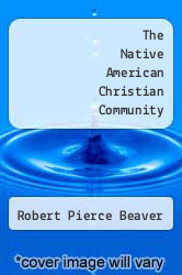 The Native American Christian Community by Robert Pierce Beaver - ISBN 9780912552255
