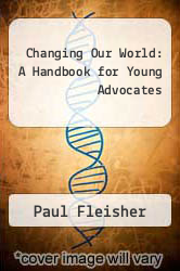 Cover of Changing Our World : A Handbook for Young Advocates 93 (ISBN 978-0913705827)