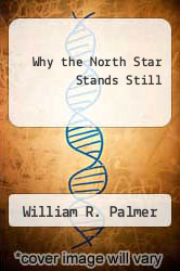 Why the North Star Stands Still by William R. Palmer - ISBN 9780915630127