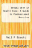 cover of Social Work in Health Care: A Guide to Professional Practice