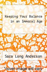Cover of Keeping Your Balance in an Immoral Age EDITIONDESC (ISBN 978-0917851063)