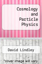 Cosmology and Particle Physics by David Lindley - ISBN 9780917853425