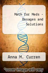 Math for Meds - Dosages and Solutions by Anna M. Curren - ISBN 9780918082053