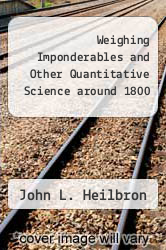 Cover of Weighing Imponderables and Other Quantitative Science around 1800 EDITIONDESC (ISBN 978-0918102171)