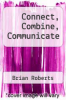 cover of Connect, Combine, Communicate