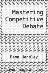 Mastering Competitive Debate by Dana Hensley - ISBN 9780931054334