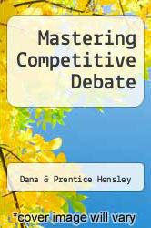 Mastering Competitive Debate by Dana & Prentice Hensley - ISBN 9780931054358