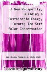Cover of A New Prosperity, Building a Sustainable Energy Future; The Seri Solar Conservation Study EDITIONDESC (ISBN 978-0931790270)